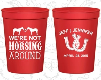 We are Not Horsing Around, Drink Cups, Horse Shoe Wedding, Barn Wedding Cups, Farm Wedding Cups, Horse Shoe, Customizable Cups (340)
