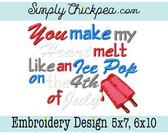 Embroidery Design - You Make My Heart Melt Like an Ice Pop on the 4th of July - July 4th - Independence Day - For 5x7 and 6x10 Hoops