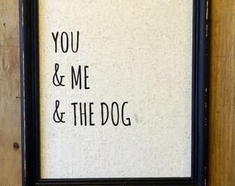 You, me and the dog, Dog Lover Gift