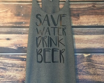 Save Water Drink Beer tank or long sleeve | Customize