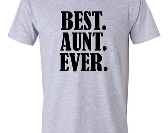 Best Aunt, Best Aunt Ever, Best Aunt Ever Shirt, Aunt Gift, Aunt Shirt, Shirts for Aunts, Shirt, Personalized Shirt, Gift for Aunt S00031