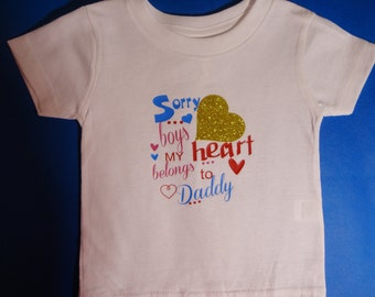 Sorry Boys my Heart Belongs to Daddy Tshirt
