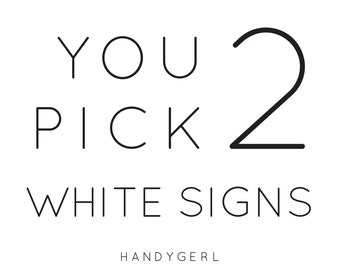 WHITE* YOU PICK 2 [set of 2 signs] 7.5 x 15 inches