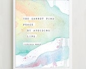 Virginia Woolf quote poster, you cannot find peace by avoiding life, wall decor, watercolor art, typography print