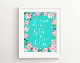 And Though she be but little she is fierce Print, Pink and Turquoise Nursery, Teal Floral Nursery Prints, Shakespeare Quote, Girl Bedroom