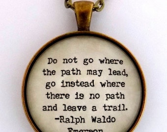 Do Not Go Where The Path May Lead Go Instead Where There Is No Path And Leave A Trail Ralph Waldo Emerson Literary Quote Pendant Necklace