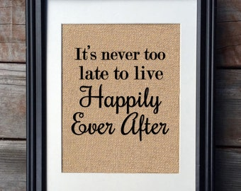 It's Never Too Late To Live Happily Ever After Burlap Print