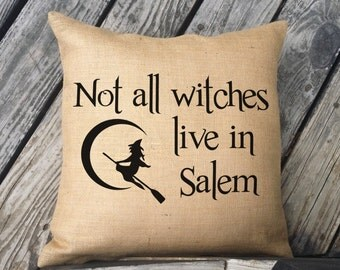 Not all Witches live in Salem Halloween Burlap or Canvas Pillow. Halloween Decor. Witch Decor. Halloween Decorations. SPS-025