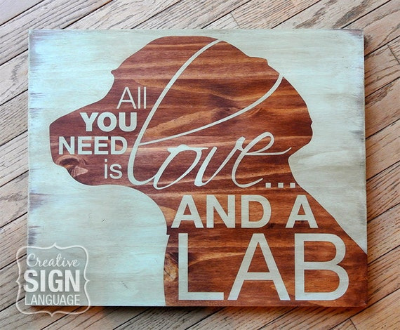 All You Need is Love and a Dog Labrador Lab Painted Wood