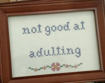 Not Good At Adulting Cross Stitch Framed!