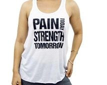 MORE COLORS, Pain Today Strength Tomorrow / Tank Top / Workout Tank /  Gym Tank / Running Tank