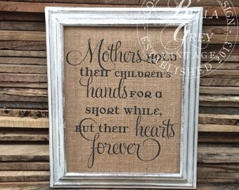 Mothers Hold their Children's Hands for a Short While but their Hearts Forever - Mother's Gift - Nursery Baby Shower Gift Burlap Sign Print