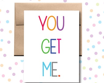 You Get Me Card. Love Card. Valentine's Day Card.