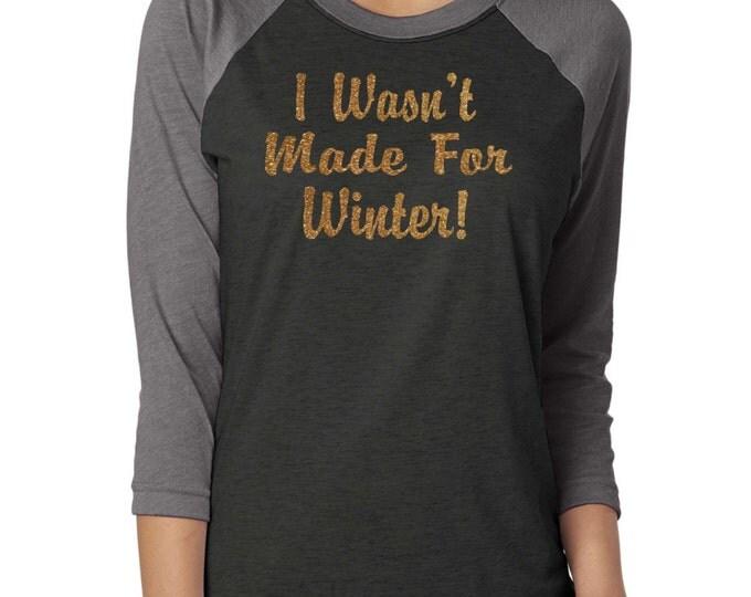 I wasn't made for winter funny shirt. Winter gold glitter t-shirt. Ladies Christmas Shirt. Christmas gift ideas - christmas tees