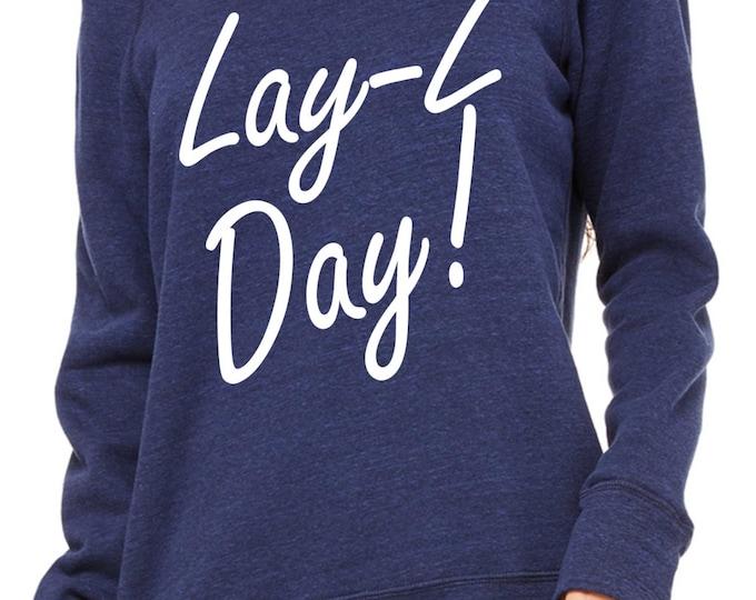 Lounge Sweatshirts- LAY-Z DAY Sweatshirt . Christmas Gift Ideas .  Oversized sweatshirt , off the shoulder, slouchy, wide neck pullover