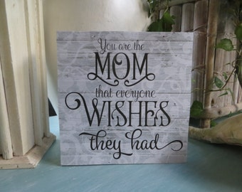 """Wood Sign, """"You're the MOM Everyone Wishes They Had"""", Mother's Day present, Mom Present"""
