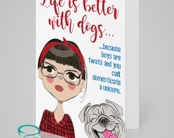Life is better with dogs... ...because boys are twats and you can't domesticate a unicorn - funny alternative dog greeting card