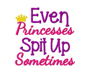 Even Princesses Spit Up Sometimes - Machine Embroidery Design - 4x4