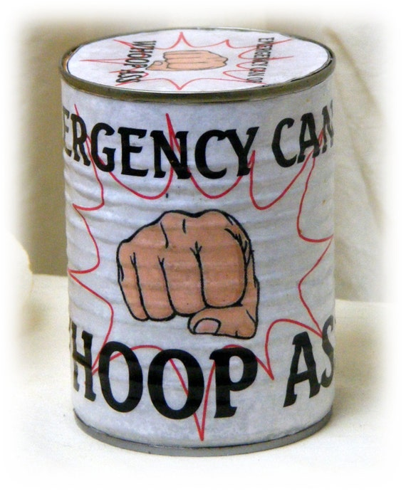 Emergency CAN OF WHOOPASS!