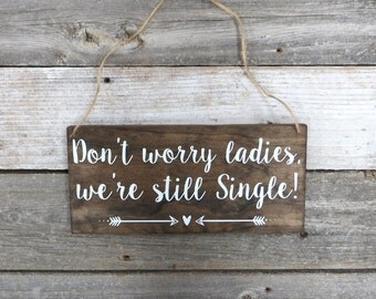 "Rustic Hand Painted Wood Wedding Sign ""Don't worry ladies, we're still Single"" - Ring Bearer Sign - 12""x5.5"""