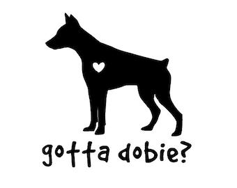 Gotta Dobie? Doberman Decal