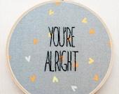 You're Alright Hand Embroidery Love Wall Art Boyfriend Girlfriend Best Friend Gift Funny Hoop Art Funny Embroidery Funny Wall Art Sassy Art