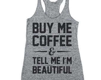 Buy Me Coffee And Tell Me I'm Beautiful Racer Back Tri-Blend Tank Top DT1068