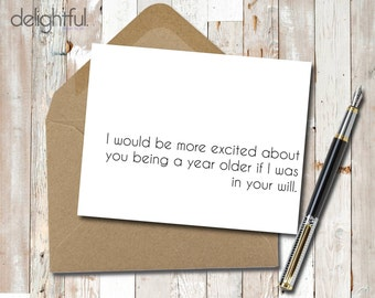 Instant Download Funny Birthday Card / Humor / I would be more excited about your birthday if I was in your will - Printable