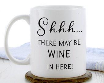 Wine Gift Mug | Funny Mugs | Novelty Mugs | Quote Mugs - Shhh... There May Be Wine In Here Gift Mug