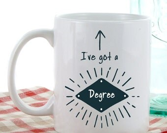 Graduate Gifts | I've Got a Degree Mug | Coffee Mugs | Tea Mugs | Graduation Gift Ideas