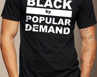 Black By Popular Demand - T-Shirt S M L XL 2XL - Handmade