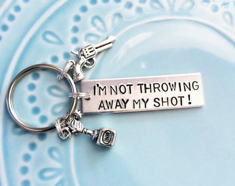 Hamilton Musical Keychain I'm Not Throwing Away My Shot Broadway Lyrics, Hamilton the Musical, Alexander Hamilton, Handstamped, Gift for Fan
