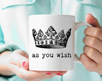 As You Wish Coffee Mug Tea Cup The Princess Bride Quote White Ceramic High Quality Gift for Wife Made in US CUstom Color Customizable
