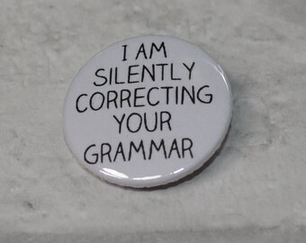 Funny button badge - I am silently correcting your grammar - 25mm