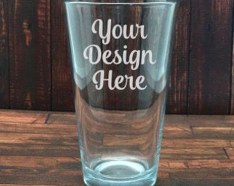 Custom Pint Glass - Glass Etched  - 1-Sided - Etched Glass - Custom Glass Etching - Sandblasted Glass - Personalized Beer Glasses