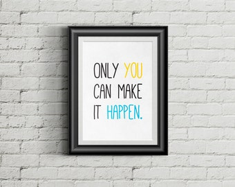 Only You Can Make it Happen Art Print, Inspirational Art Print, Custom Art Print, Home Decor Art, Printable Art