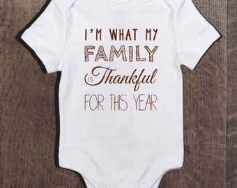 Thanksgiving Baby Outfit -I'm What My Family is Thanksful for - Thanksgiving Onesie - Holiday Onesie- Thansgiving Baby Onesie Girl Boy -UUAC