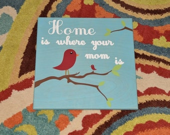 Home is Where your MOM is. Mom Gift, Mother's Day Gift - Solid Wood, Hand Painted 1-sided Sign