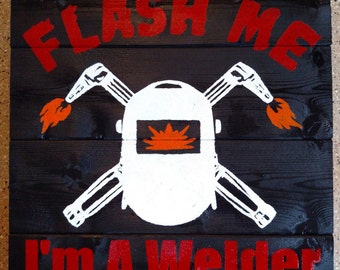 Flash Me I'm A Welder Wood Sign