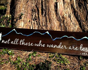 Not all those who wander are lost - handmade wood sign