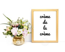 Crème de la Crème - French Sayings - Typography Print - Wall Art Printable - Home Decor - Inspirational Quote Print - Shabby Chic Home Decor