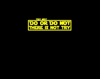 Try Not, Do or Do Not - Yoda quote T-Shirt (men's and women's sizes); Star Wars, Empire Strikes Back