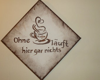 """Image with saying """"without coffee is here none"""" hand painted"""