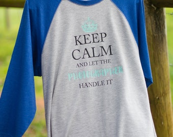 KEEP CALM and let the photographer handle it ,vinyl on jersey/baseball shirt