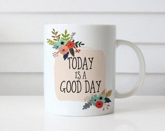 Inspirational Mug, Today is a Good Day Mug, Motivational Coffee Mug, Floral Mug, Unique Coffee Mug, Inspirational Gift 0059