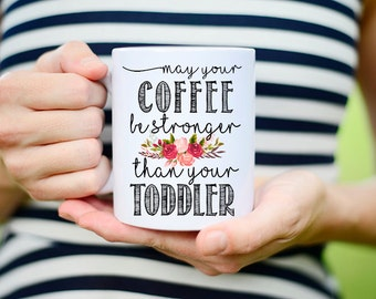 May Your Coffee Be Stronger Than Your Toddler Mug, Mom with Toddlers Mug, Mug for Mom with Toddlers, Funny New Mom Mug, Toddler Mug, Coffee