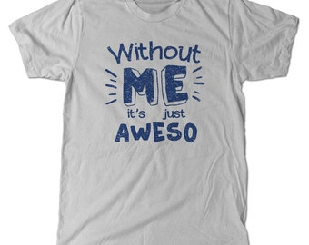 Awesome Without me it's just Aweso T-Shirt, Funny tee shirt