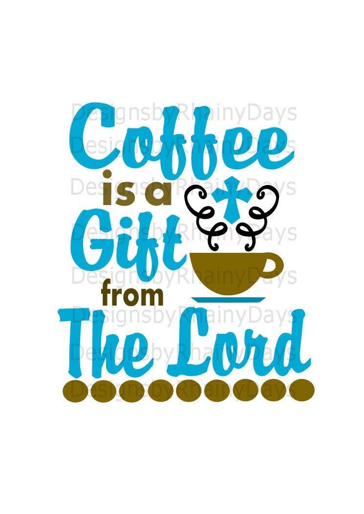 Buy 3 get 1 free! Coffee is a gift from The Lord SVG, PNG, cutting file