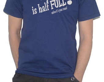 My Glass Is Half Full! Unless Its Your Round Funny Drinking Pub T-Shirt