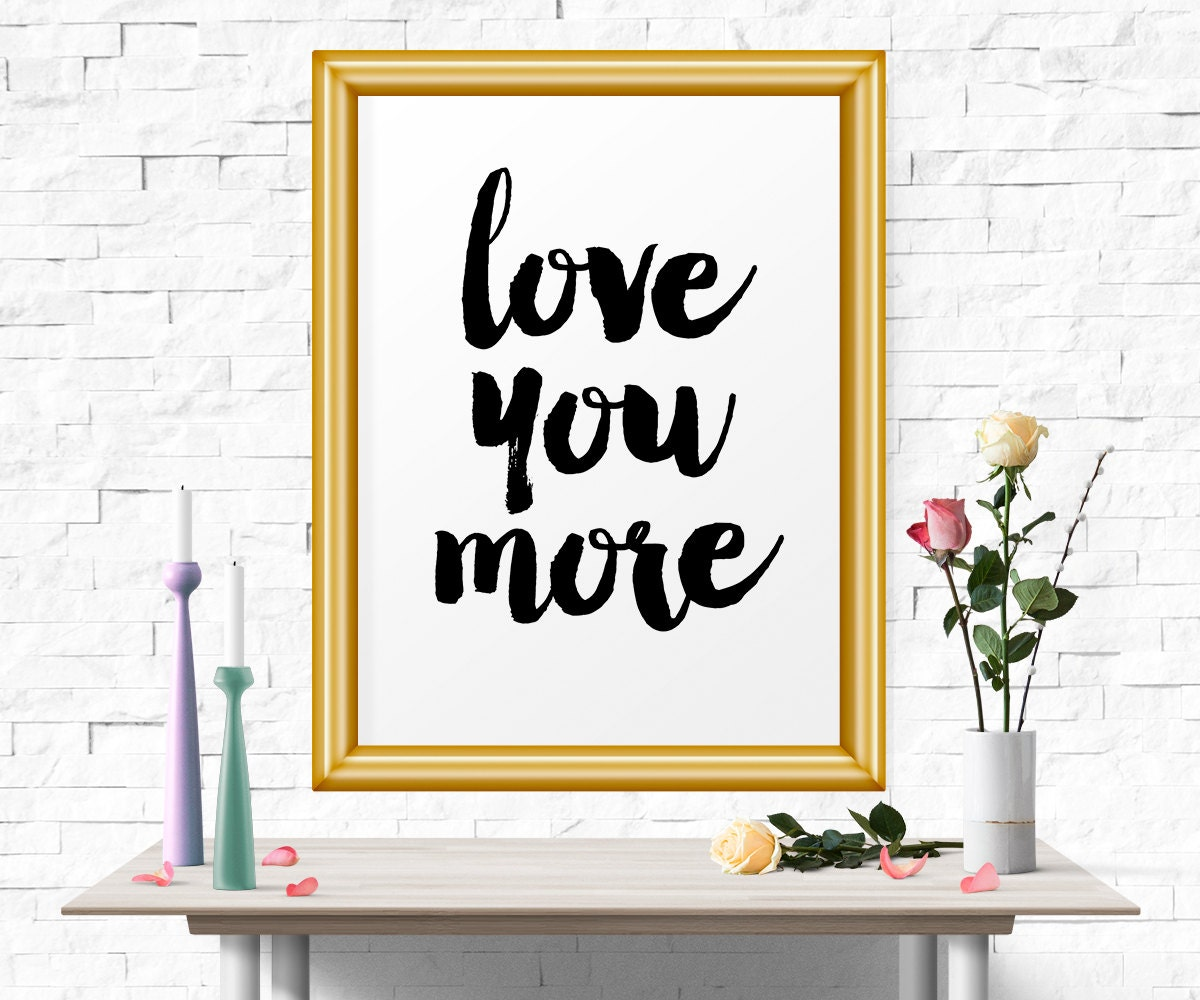 motivational print love you more quote wall art quote. Black Bedroom Furniture Sets. Home Design Ideas